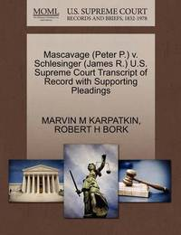 Mascavage (Peter P.) V. Schlesinger (James R.) U.S. Supreme Court Transcript of Record with Supporting Pleadings by Marvin M Karpatkin