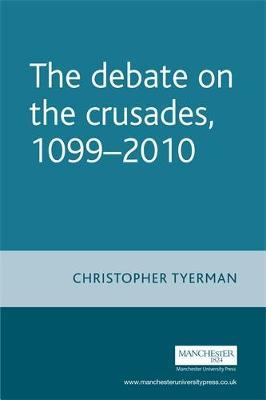The Debate on the Crusades, 1099-2010 by Christopher Tyerman image