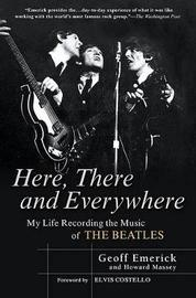 Here, There and Everywhere by Geoff Emerick
