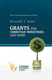 Grants for Christian Ministries and More by William F High