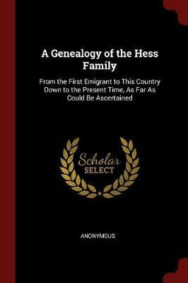 A Genealogy of the Hess Family by * Anonymous