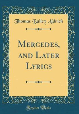 Mercedes, and Later Lyrics (Classic Reprint) by Thomas Bailey Aldrich