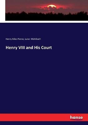 Henry VIII and His Court by Luise Muhlbach