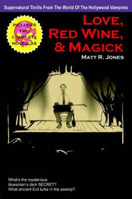Love, Red Wine, and Magick by Matt R. Jones image