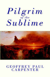 Pilgrim of the Sublime by Geoffrey Paul Carpenter image