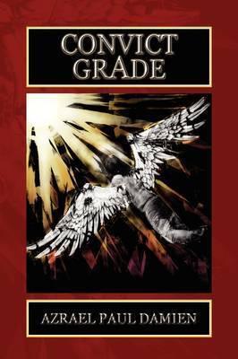 Convict Grade by Azrael Paul Damien