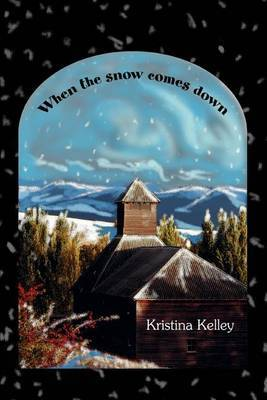 When the Snow Comes Down by Kristina Kelley