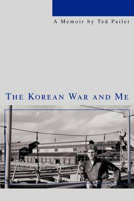 The Korean War and Me by Ted Pailet image