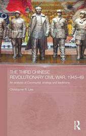 The Third Chinese Revolutionary Civil War, 1945-49 by Christopher R Lew