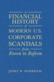A Financial History of Modern U.S. Corporate Scandals by Jerry W Markham