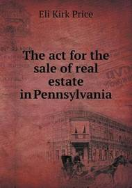 The ACT for the Sale of Real Estate in Pennsylvania by Eli Kirk Price