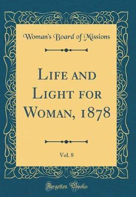 Life and Light for Woman, 1878, Vol. 8 (Classic Reprint) by Woman's Board of Missions