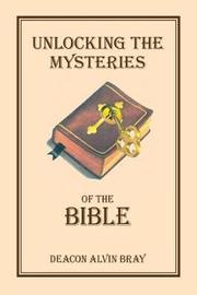 Unlocking the Mysteries of the Bible by William Alvin Bray