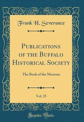 Publications of the Buffalo Historical Society, Vol. 25 by Frank H Severance
