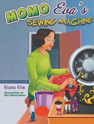 Momo Eva's Sewing Machine by Elana Elie