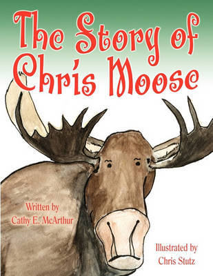 The Story of Chris Moose by Cathy E McArthur image