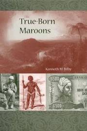 True-Born Maroons by Kenneth Bilby image