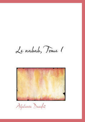 Le Nabab, Tome I by Alphonse Daudet