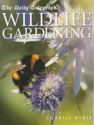 """The """"Daily Telegraph"""" Wildlife Gardening by Charlie Ryrie"""