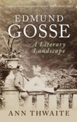 Edmund Gosse by Ann Thwaite