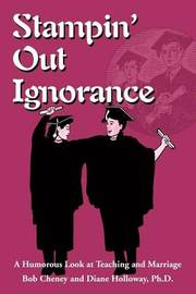 Stampin' Out Ignorance: A Humorous Look at Teaching and Marriage by Bob Cheney image