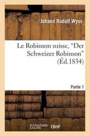 Le Robinson Suisse, Der Schweizer Robinson. Partie 1 by Johann Rudolf Wyss