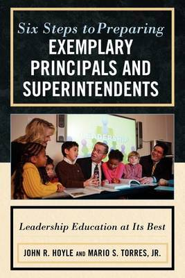 Six Steps to Preparing Exemplary Principals and Superintendents by John Hoyle