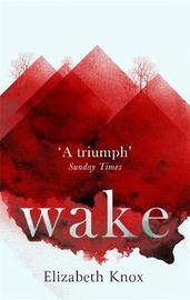 Wake by Elizabeth Knox