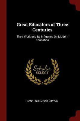 Great Educators of Three Centuries by Frank Pierrepont Graves image
