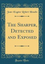 The Sharper, Detected and Exposed (Classic Reprint) by Jean Eugene Robert-Houdin image