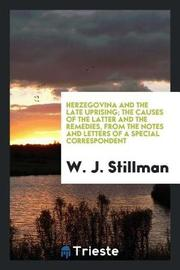 Herzegovina and the Late Uprising; The Causes of the Latter and the Remedies, from the Notes and Letters of a Special Correspondent by W. J. Stillman image