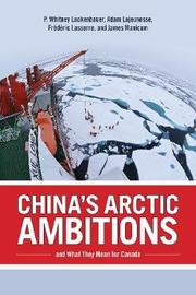 China's Arctic Ambitions and What They Mean for Canada by Adam Lajeunesse