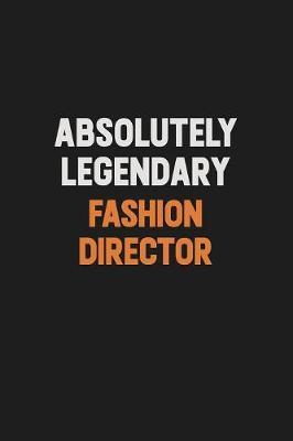 Absolutely Legendary Fashion Director by Camila Cooper