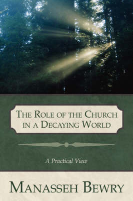 The Role of the Church in a Decaying World by Manasseh, Bewry image
