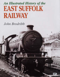 An Illustrated History of the East Suffolk Line by John Brodribb image