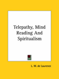 Telepathy, Mind Reading and Spiritualism by L.W.De Laurence