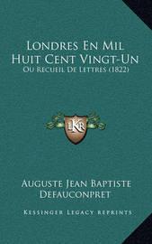 Londres En Mil Huit Cent Vingt-Un: Ou Recueil de Lettres (1822) by Auguste-Jean-Baptiste Defauconpret