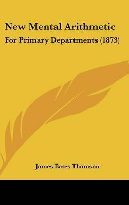 New Mental Arithmetic: For Primary Departments (1873) by James Bates Thomson
