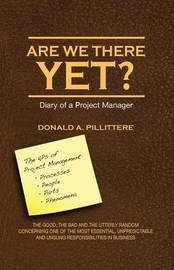 Are We There Yet? Diary of a Project Manager by Donald Angelo Pillittere