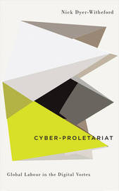 Cyber-Proletariat by Nick Dyer-Witheford