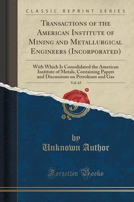Transactions of the American Institute of Mining and Metallurgical Engineers (Incorporated), Vol. 65 by Unknown Author