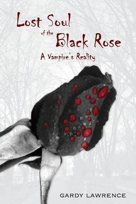 Lost Soul of the Black Rose: A Vampire's Reality by Gardy Lawrence image