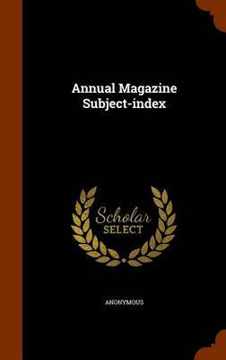 Annual Magazine Subject-Index by * Anonymous