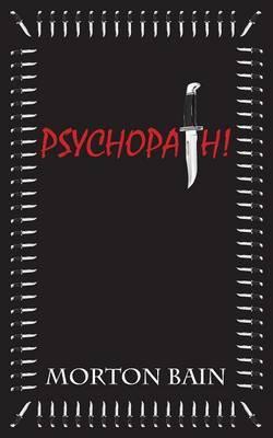 Psychopath! by Morton Bain