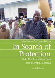 In Search of Protection. Older People and Their Fight for Survival in Tanzania by Helmut Spitzer