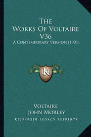 The Works of Voltaire V36: A Contemporary Version (1901) by Voltaire