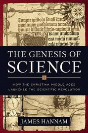 The Genesis of Science by James Hannam