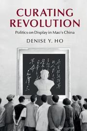 Cambridge Studies in the History of the People's Republic of China by Denise Y. Ho