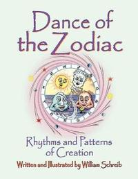Dance of the Zodiac, Rhythms and Patterns of Creation by William Arthur Schreib
