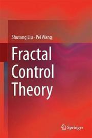Fractal Control Theory by Shu-Tang Liu